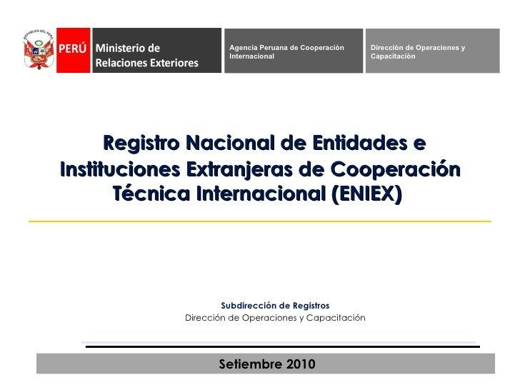Registro Nacional de Entidades e Instituciones Extranjeras de Cooperación Técnica Internacional (ENIEX)  Setiembre  2010 S...