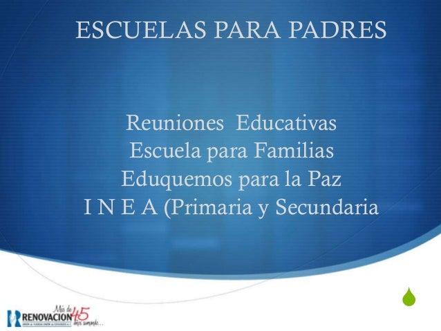 SESCUELAS PARA PADRESReuniones EducativasEscuela para FamiliasEduquemos para la PazI N E A (Primaria y Secundaria