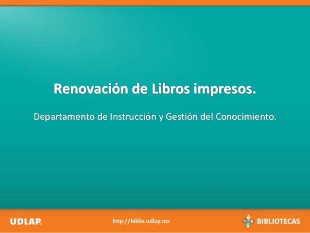 Renovación de Libros impresos. Departamento de Instrucción y Gestión del Conocimiento.