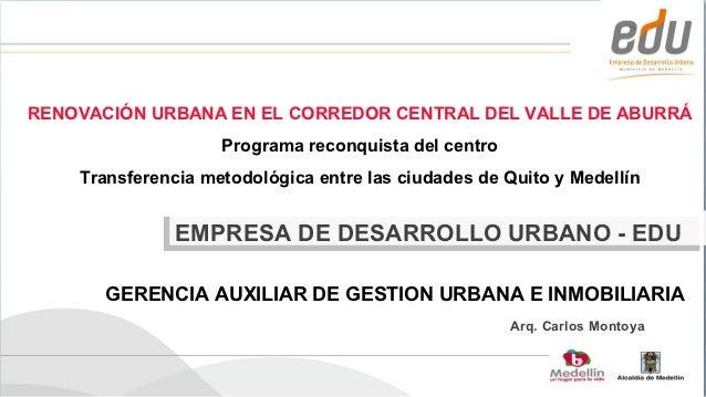 RENOVACIÓN URBANA EN EL CORREDOR CENTRAL DEL VALLE DE ABURRÁ                    Programa reconquista del centro    Transfe...