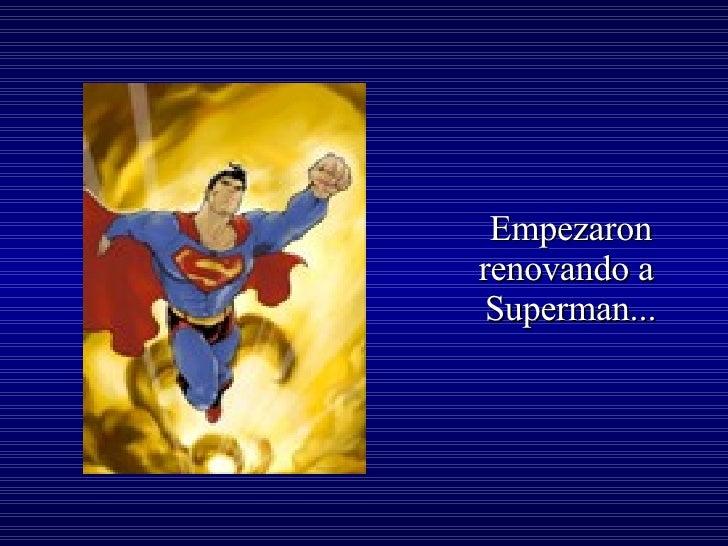 Empezaron renovando a  Superman...