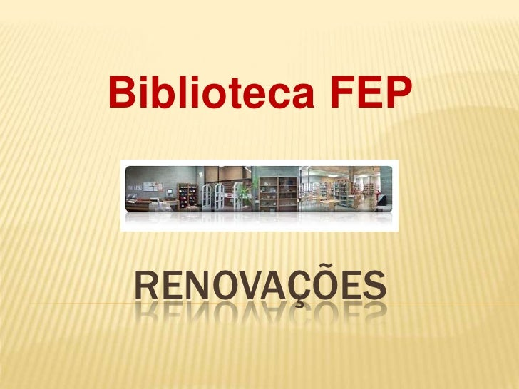 Biblioteca FEP     RENOVAÇÕES