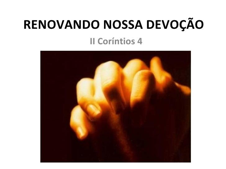 RENOVANDO NOSSA DEVOÇÃO II Coríntios 4