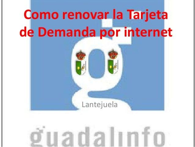 Como renovar la Tarjeta de Demanda por internet  Lantejuela