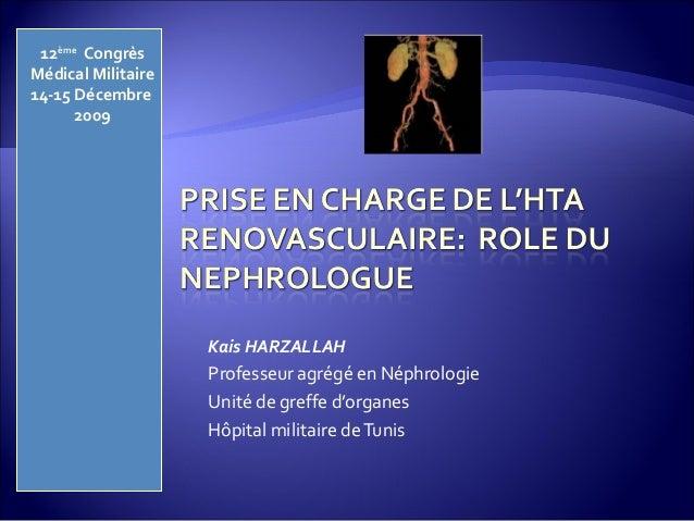 Kais HARZALLAH Professeur agrégé en Néphrologie Unité de greffe d'organes Hôpital militaire deTunis 12ème Congrès Médical ...