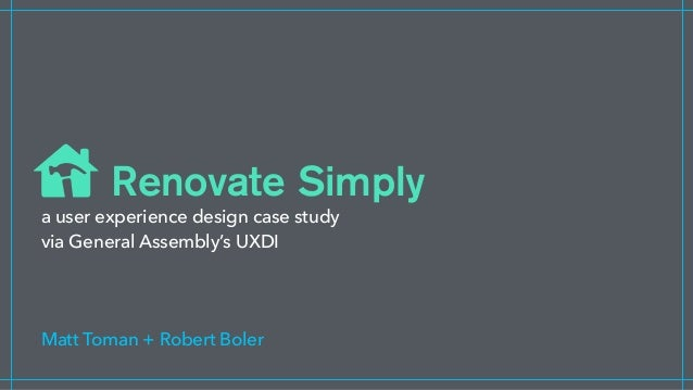 a user experience design case study via General Assembly's UXDI Matt Toman + Robert Boler Renovate Simply