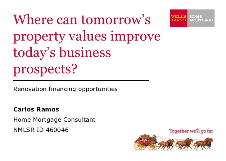 Where can tomorrow's property values improve today's business prospects? Renovation financing opportunities Carlos Ramos H...