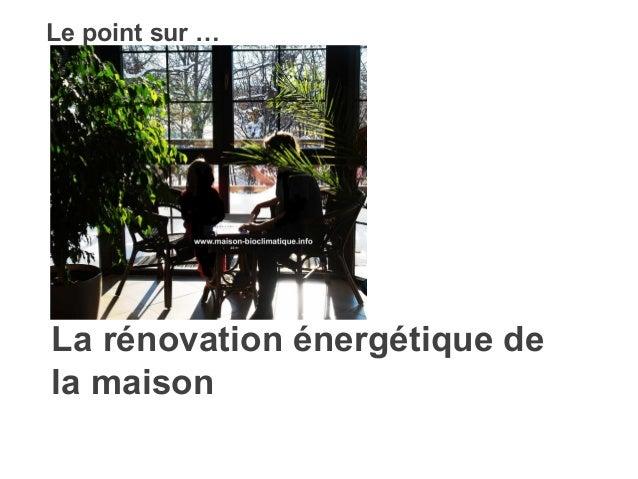 Le point sur …  La rénovation énergétique de  la maison