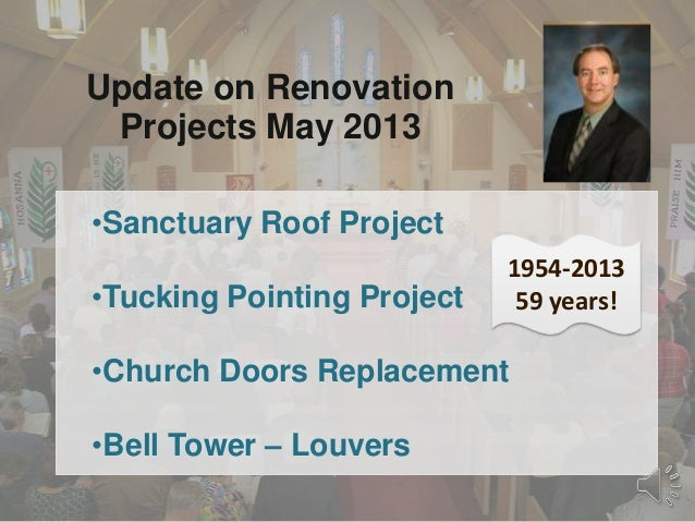 •Sanctuary Roof Project•Tucking Pointing Project•Church Doors Replacement•Bell Tower – LouversUpdate on RenovationProjects...