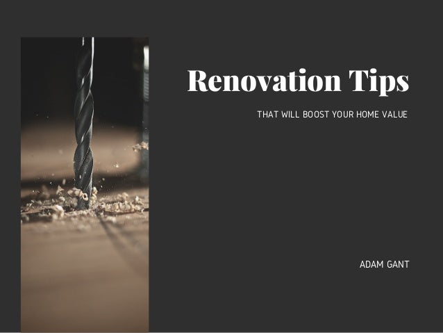 Renovation Tips THAT WILL BOOST YOUR HOME VALUE ADAM GANT