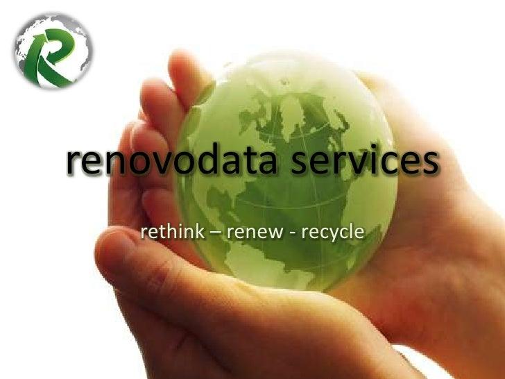 renovodata services<br />rethink – renew - recycle<br />