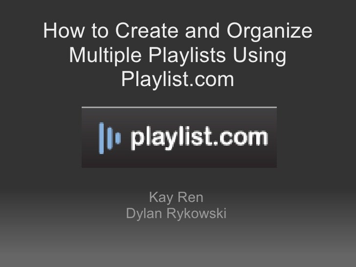 How to Create and Organize Multiple Playlists Using Playlist.com Kay Ren Dylan Rykowski