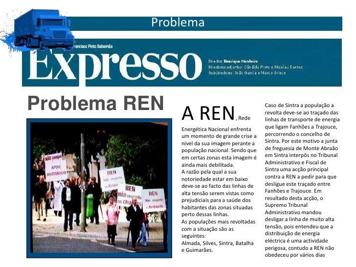 Problema<br />Problema REN<br />A REN, Rede Energética Nacional enfrenta um momento de grande crise a nível da sua imagem ...