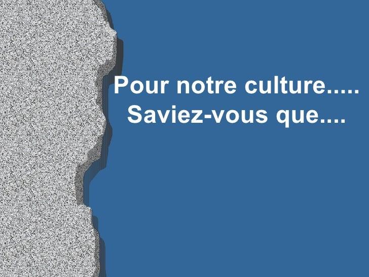 Pour notre culture..... Saviez-vous que....