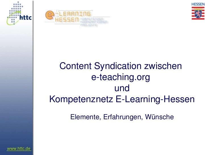 Content Syndication zwischen         e-teaching.org              undKompetenznetz E-Learning-Hessen    Elemente, Erfahrung...