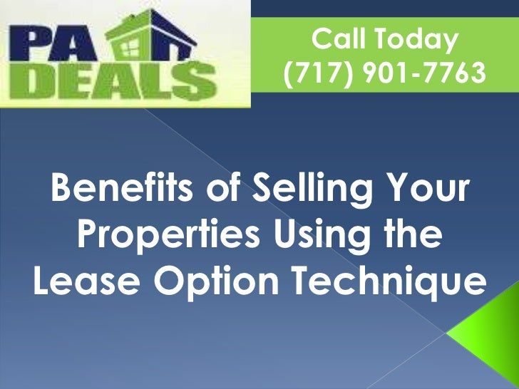Call Today<br />(717) 901-7763<br />Benefits of Selling Your Properties Using the Lease Option Technique<br />
