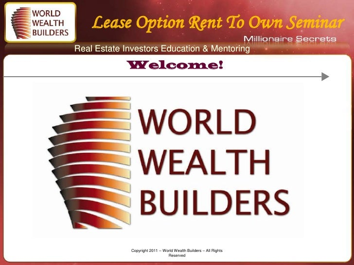 Lease Option Rent To Own SeminarReal Estate Investors Education & Mentoring            Welcome!             Copyright 2011...