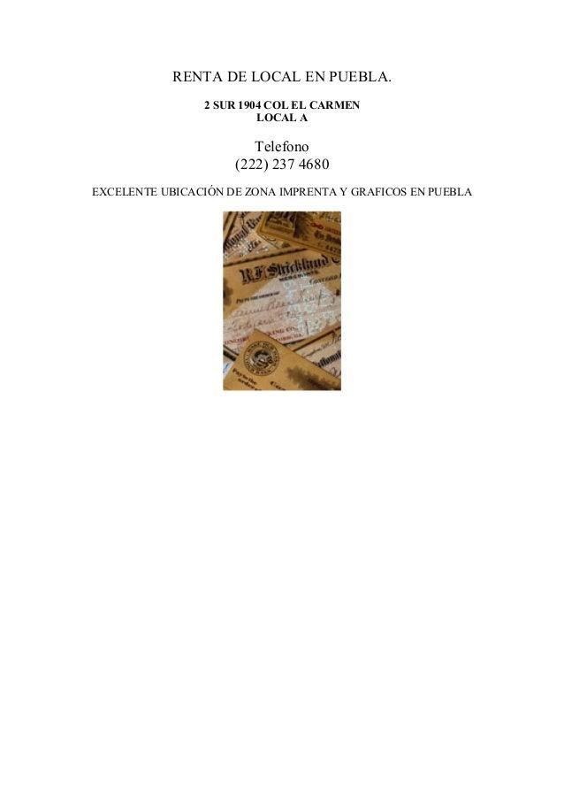 RENTA DE LOCAL EN PUEBLA. 2 SUR 1904 COL EL CARMEN LOCAL A Telefono (222) 237 4680 EXCELENTE UBICACIÓN DE ZONA IMPRENTA Y ...