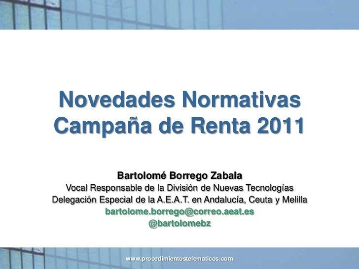 Novedades Normativas             Campaña de Renta 2011                             Bartolomé Borrego Zabala               ...