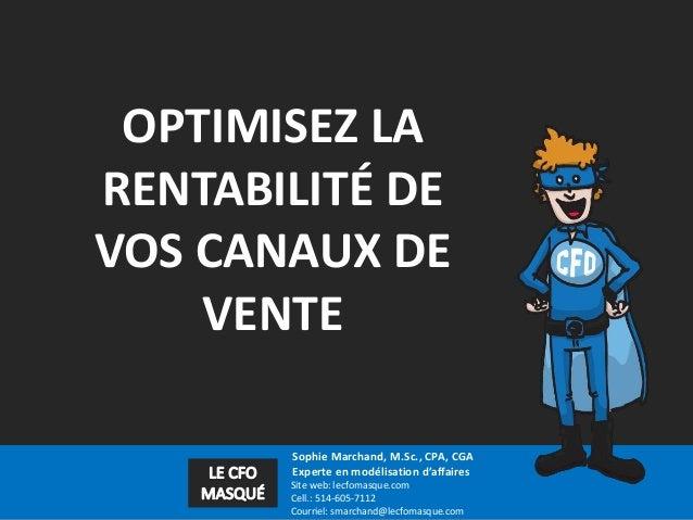 Sophie Marchand, M.Sc., CPA, CGA Experte en modélisation d'affaires Site web: lecfomasque.com Cell.: 514-605-7112 Courriel...