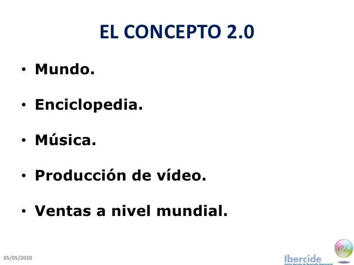 EL CONCEPTO 2.0       • Mundo.        • Enciclopedia.        • Música.        • Producción de vídeo.        • Ventas a niv...