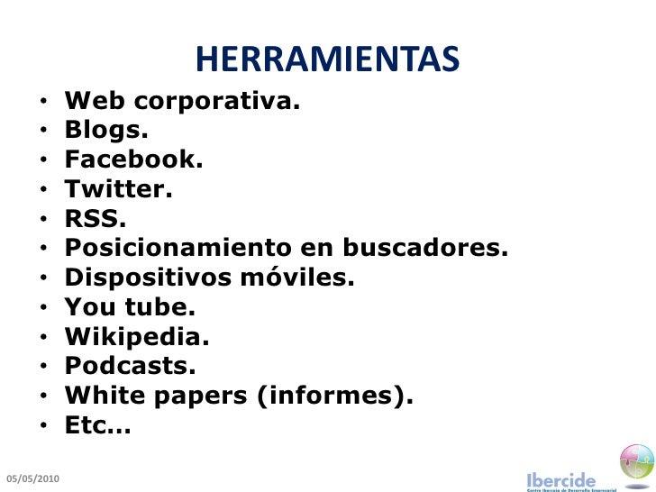 HERRAMIENTAS       •      Web corporativa.       •      Blogs.       •      Facebook.       •      Twitter.       •      R...