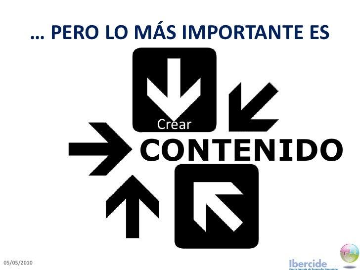 … PERO LO MÁS IMPORTANTE ES                        Crear                   CONTENIDO   05/05/2010