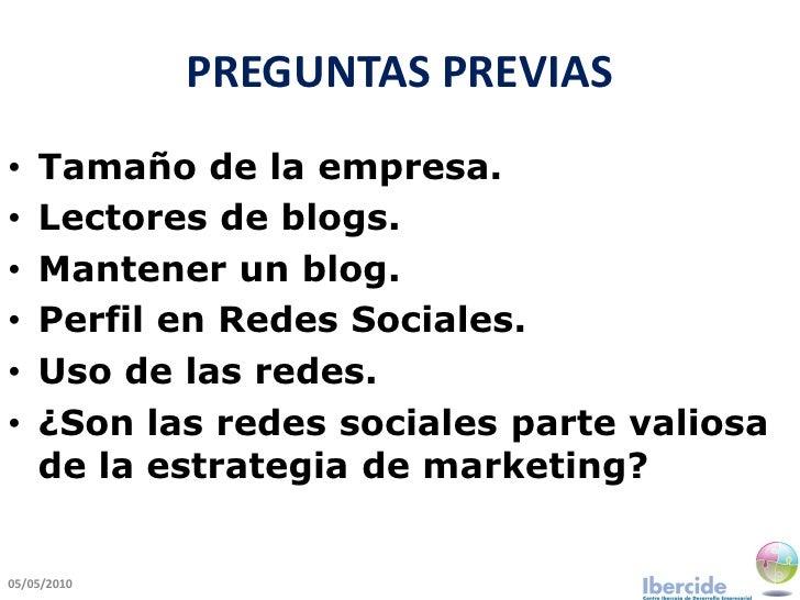 PREGUNTAS PREVIAS •   Tamaño de la empresa. •   Lectores de blogs. •   Mantener un blog. •   Perfil en Redes Sociales. •  ...