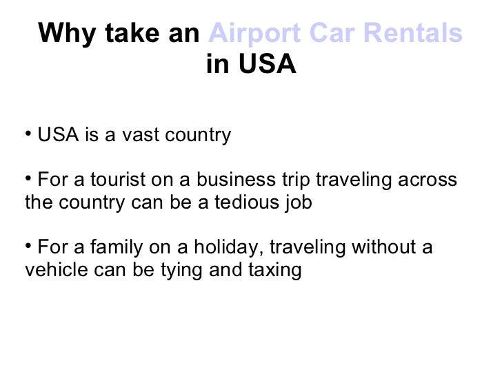 Why take an  Airport Car Rentals  in USA <ul><li>USA is a vast country </li></ul><ul><li>For a tourist on a business trip ...