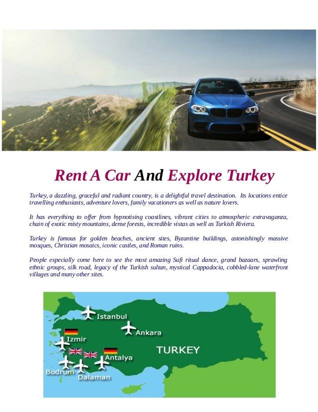 Rent A Car And Explore Turkey Turkey, a dazzling, graceful and radiant country, is a delightful travel destination. Its lo...