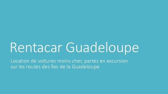 Rentacar Guadeloupe  Location de voitures moins cher, partez en excursion  sur les routes des îles de la Guadeloupe