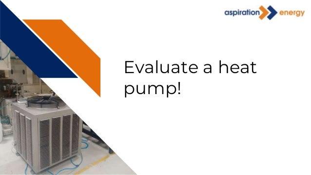 Evaluate a heat pump!