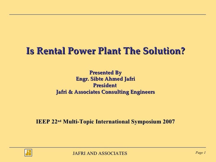 Is Rental Power Plant The Solution? Presented By Engr. Sibte Ahmed Jafri President  Jafri & Associates Consulting Engineer...