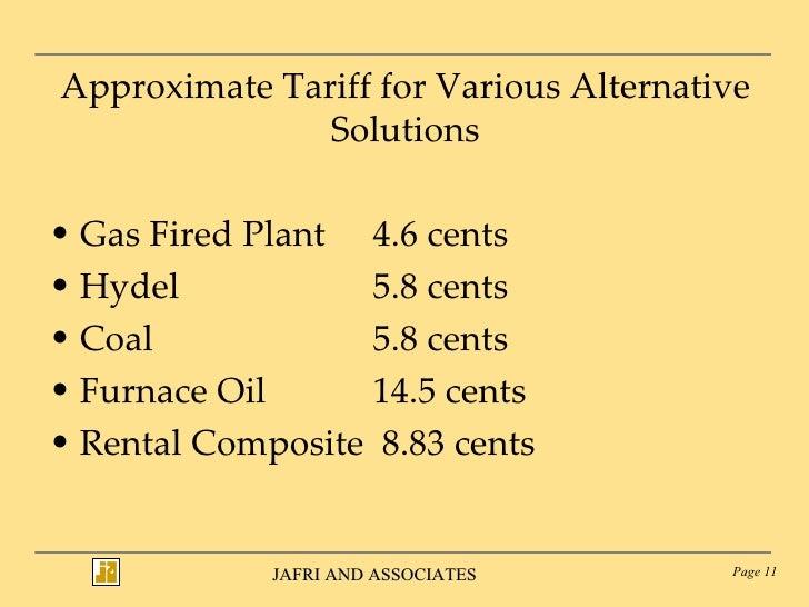 Approximate Tariff for Various Alternative Solutions <ul><li>Gas Fired Plant 4.6 cents </li></ul><ul><li>Hydel 5.8 cents <...