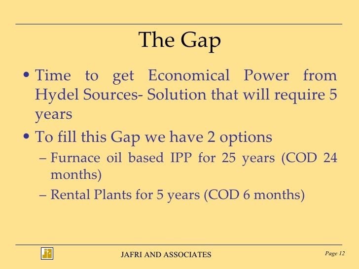 The Gap <ul><li>Time to get Economical Power from Hydel Sources- Solution that will require 5 years  </li></ul><ul><li>To ...