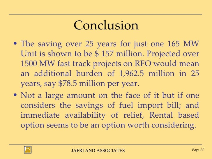 Conclusion <ul><li>The saving over 25 years for just one 165 MW Unit is shown to be $ 157 million. Projected over 1500 MW ...