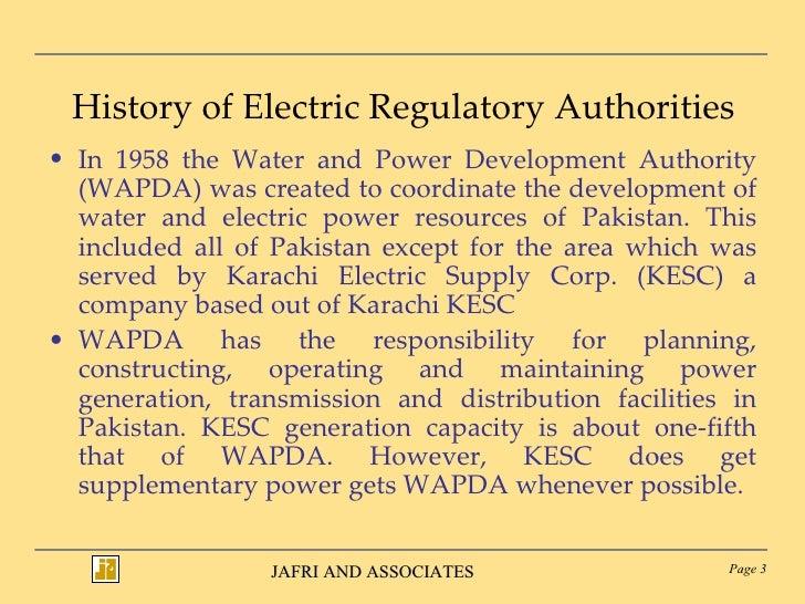 History of Electric Regulatory Authorities <ul><li>In 1958 the Water and Power Development Authority (WAPDA) was created t...