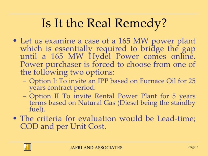 Is It the Real Remedy? <ul><li>Let us examine a case of a 165 MW power plant which is essentially required to bridge the g...