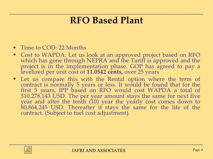 RFO Based Plant <ul><li>Time to COD: 22 Months </li></ul><ul><li>Cost to WAPDA: Let us look at an approved project based o...