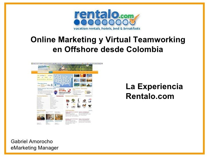 Online Marketing y Virtual Teamworking en Offshore desde Colombia Gabriel Amorocho eMarketing Manager  La Experiencia Rent...