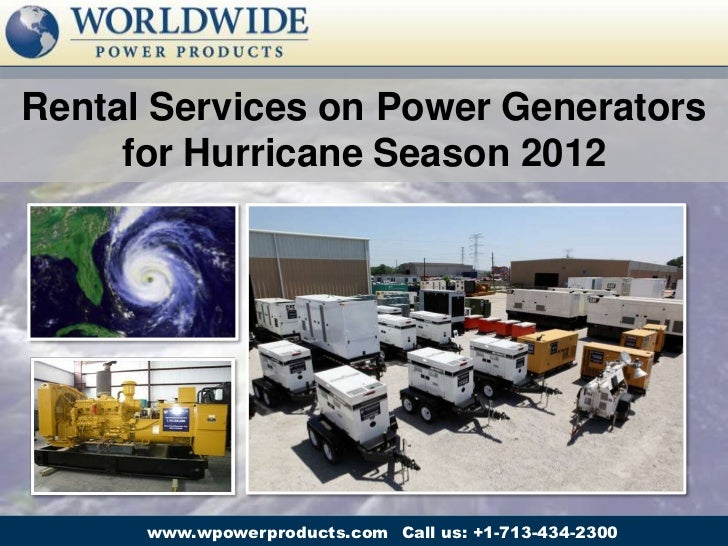 Rental Services on Power Generators     for Hurricane Season 2012      www.wpowerproducts.com Call us: +1-713-434-2300