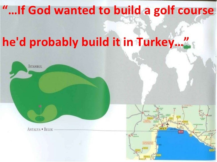 """… If God wanted to build a golf course  he'd probably build it in Turkey…"""