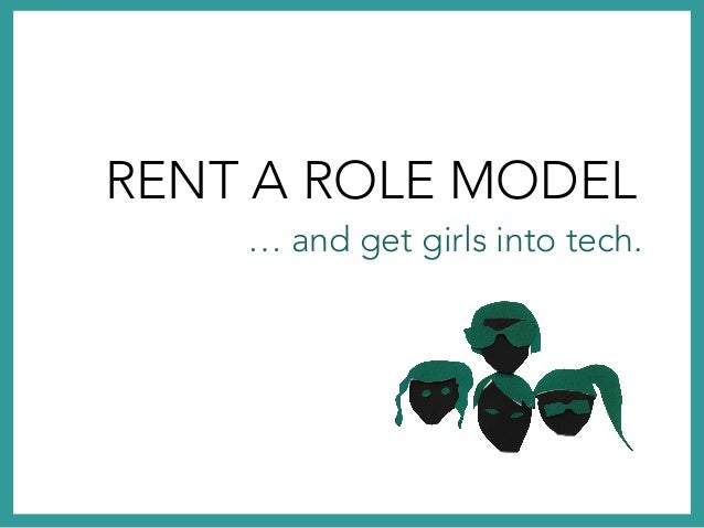 RENT A ROLE MODEL  … and get girls into tech.