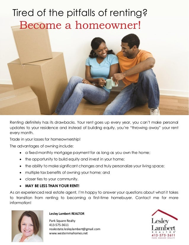Tired of the pitfalls of renting? Become a homeowner! Renting definitely has its drawbacks. Your rent goes up every year, ...