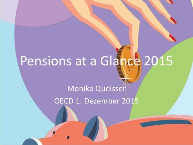 Pensions at a Glance 2015 Monika Queisser OECD 1. Dezember 2015