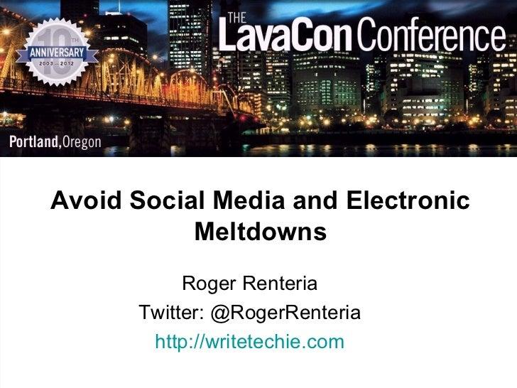 Avoid Social Media and Electronic           Meltdowns           Roger Renteria      Twitter: @RogerRenteria       http://w...