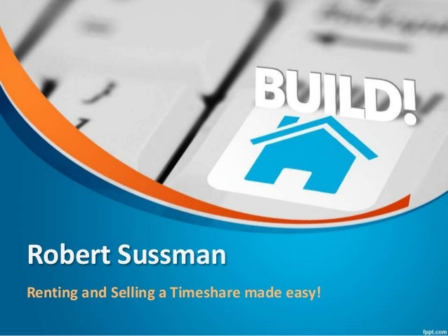 Robert Sussman Renting and Selling a Timeshare made easy!