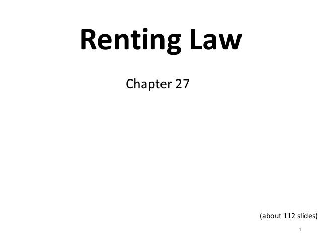 Renting Law   Chapter 27                (about 112 slides)                            1
