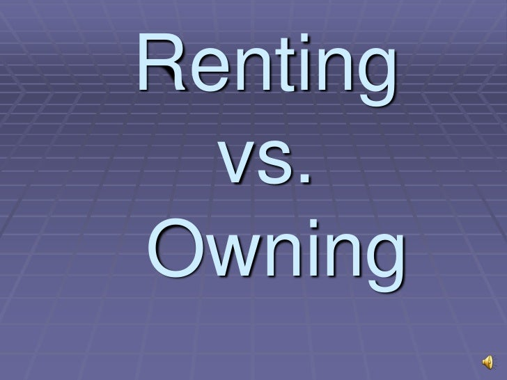 Renting vs. Owning<br />