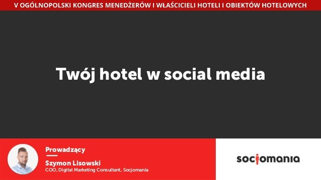 Prowadzący Szymon Lisowski COO, Digital Marketing Consultant, Socjomania Twój hotel w social media